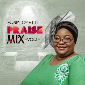 DOWNLOAD MP3: Funmi Oyetti - Praise Mix, Vol. 1