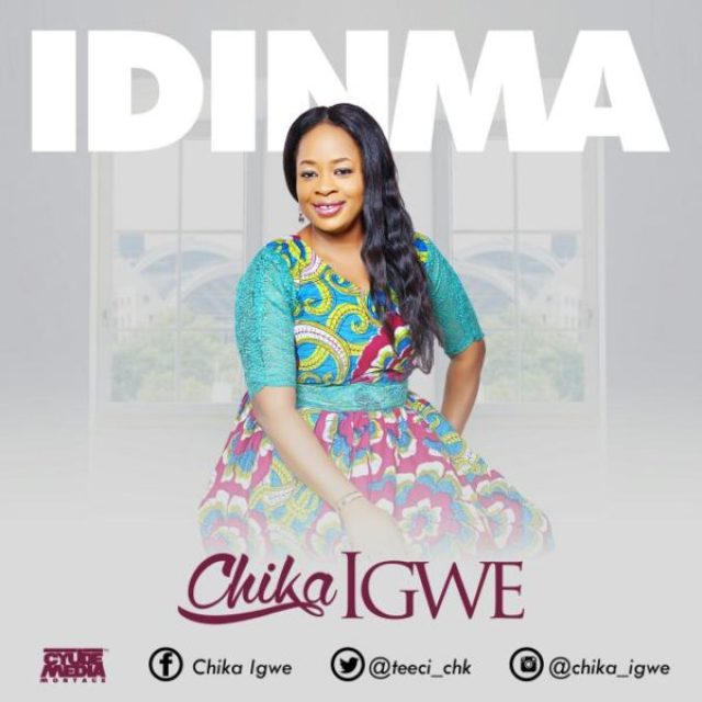 Music: Chika Igwe – Idinma [@teeci_chk] » Gospel Songs 2019