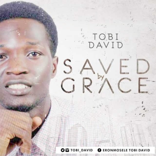 MP3] Tobi David - Saved By Grace • GospelHotspot Net