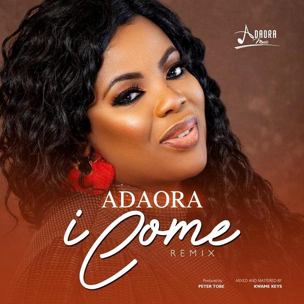 Adaora-I-Come-Remix [MP3 DOWNLOAD] Adaora – I Come [Remix]