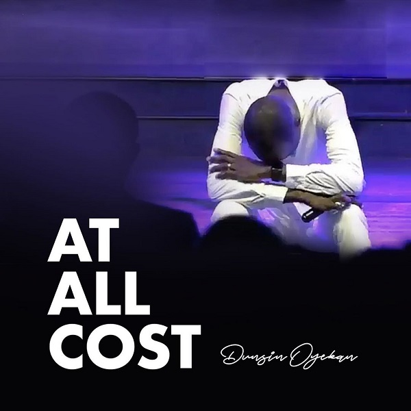 Dunsin-Oyekan-At-All-Cost [MP3 DOWNLOAD] Dunsin Oyekan – At All Cost