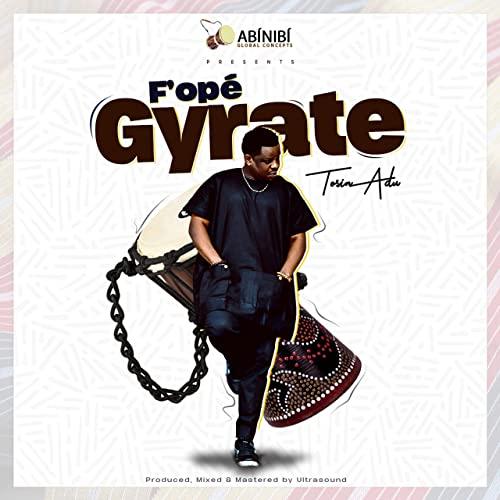 Fope-Gyrate-Tosin-Adu [MP3 DOWNLOAD] Fope Gyrate – Tosin Adu