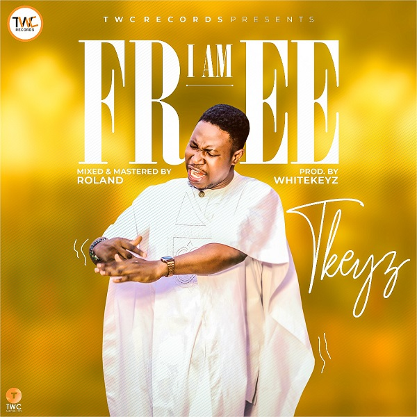 I-Am-Free-Tkeyz [MP3 DOWNLOAD] I Am Free – T'keyz