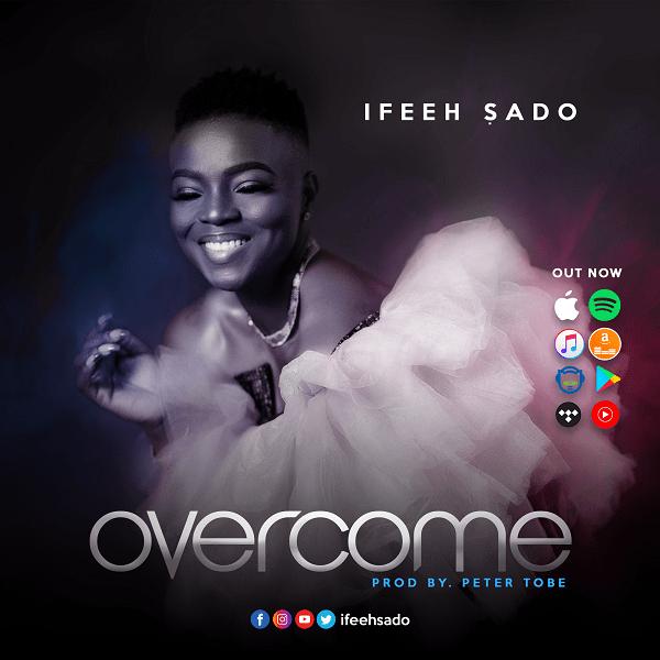 Ifeeh-Sado-Overcome [MP3 DOWNLOAD] Ifeeh Sado – Overcome