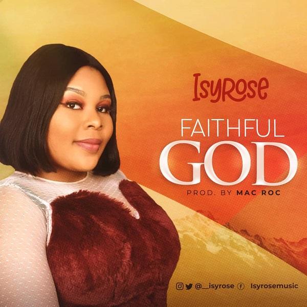 Isyrose-Faithful-God [Song Lyrics] Faithful God - Isyrose