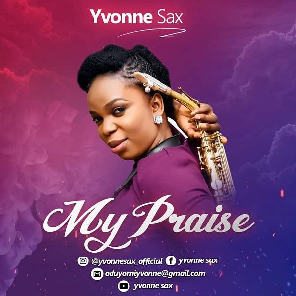 My-Praise-Yvonne-Sax [MP3 DOWNLOAD] My Praise – Yvonne Sax