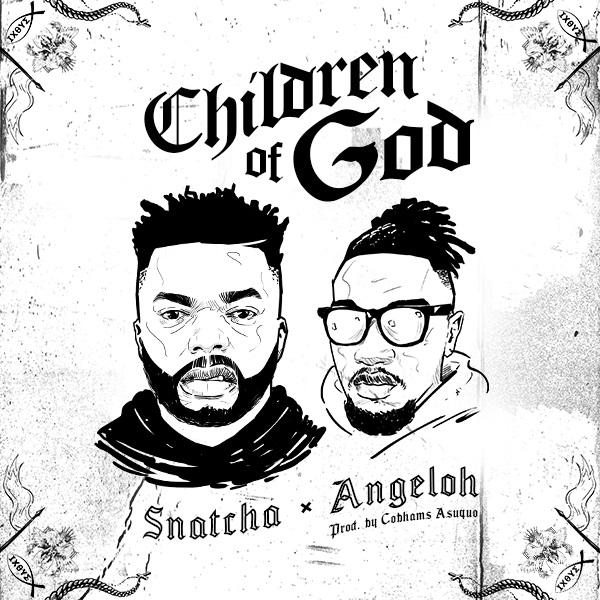 Children-Of-God-Snatcha-Ft.-Angeloh [MP3 DOWNLOAD] Children Of God – Snatcha Ft. Angeloh
