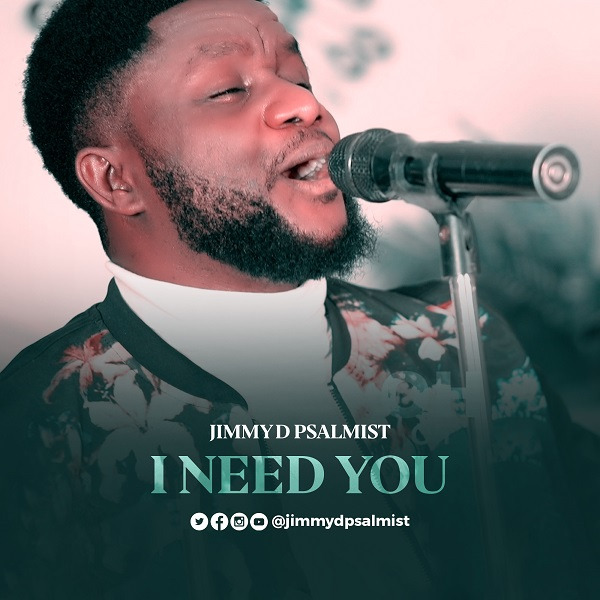 I-Need-You-Jimmy-D-Psalmist [MP3 DOWNLOAD] I Need You – Jimmy D Psalmist