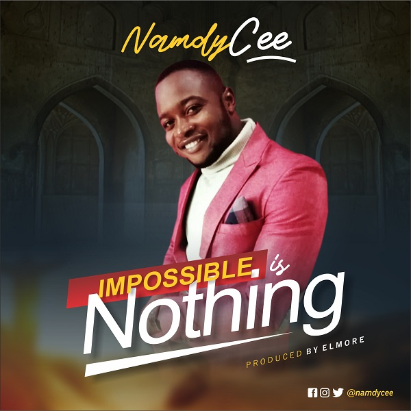 Impossible-Is-Nothing-Namdy-Cee [MP3 DOWNLOAD] Impossible Is Nothing – Namdy Cee