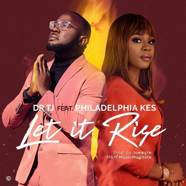 Let-it-Rise-Dr-TJ-Ft.-Philadephia-Kes [MP3 DOWNLOAD] Let it Rise – Dr TJ Ft. Philadephia Kes