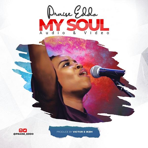 My-Soul-Praise-Eddo [MP3 DOWNLOAD] My Soul – Praise Eddo