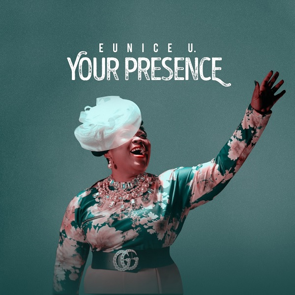 Your-Presence-Eunice [Music Video] Your Presence – Eunice U