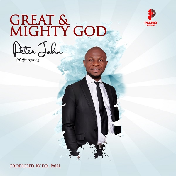 Great-And-Mighty-God-Peter-John [DOWNLOAD] Great And Mighty God – Peter John (MP3 + Video and Lyrics)