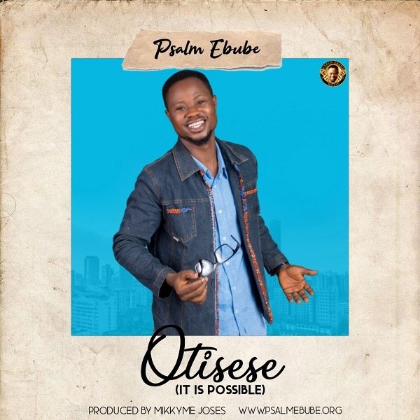 Otisese-It-Is-Possible-Psalm-Ebube [MP3 DOWNLOAD] Otisese [It Is Possible] – Psalm Ebube