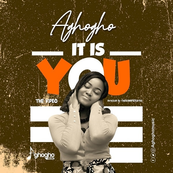 Video-It-Is-You-Aghogho [DOWNLOAD] It is You – Aghogho (MP3, Video and Lyrics)