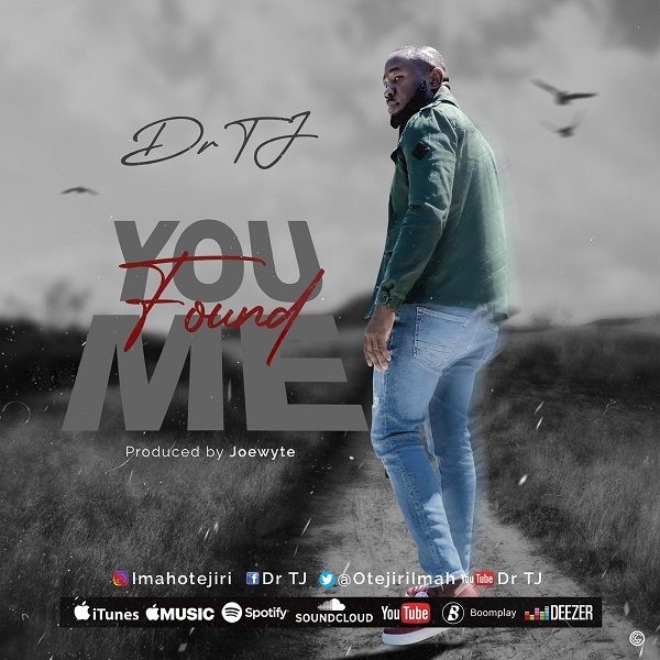 You-Found-Me-Dr-TJ DOWNLOAD: You Found Me – Dr TJ [MP3 + Video]