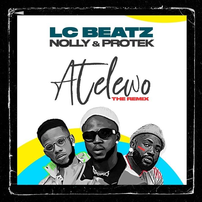Atelewo-Remix-LC-Beatz-Ft.-Nolly-Protek-Illasheva [MP3 DOWNLOAD] Atelewo Remix – LC Beatz Ft. Nolly & Protek Illasheva