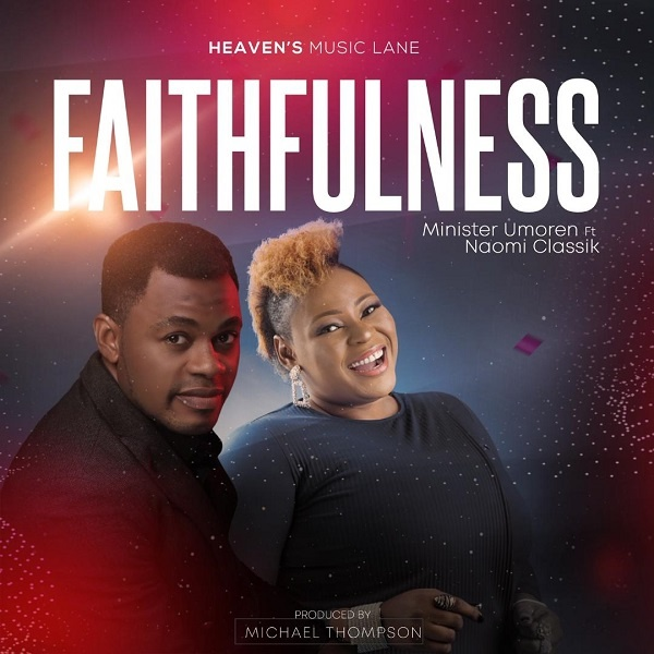 Faithfulness-Minister-Umoren-Ft.-Naomi-Classik [MP3 DOWNLOAD] Faithfulness – Minister Umoren Ft. Naomi Classik