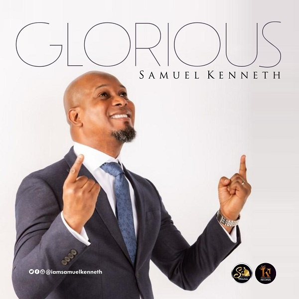 Glorious-Samuel-Kenneth [MP3 DOWNLOAD] Glorious – Samuel Kenneth (+ Lyrics)