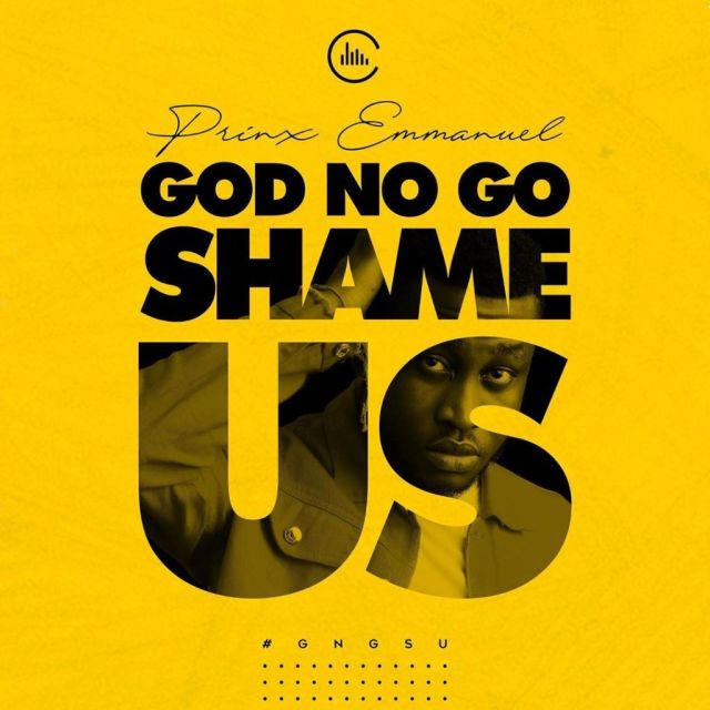 God No Go Shame Us - Prinx Emmanuel