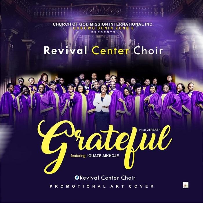 Grateful-CGMI-Revival-Centre-Choir [MP3 DOWNLOAD] Grateful – Revival Centre Choir Ft. Iguaze Aikhoje (+ Lyrics)