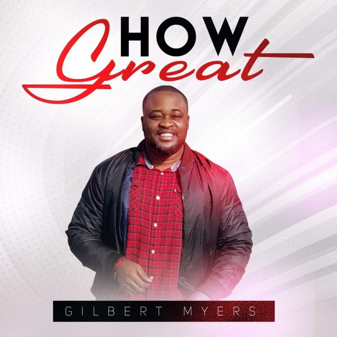 How-Great-Gilbert-Myers [Video] How Great – Gilbert Myers