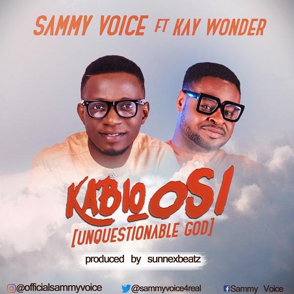 Kabio Osi - Sammy Voice Ft. Kay wonder