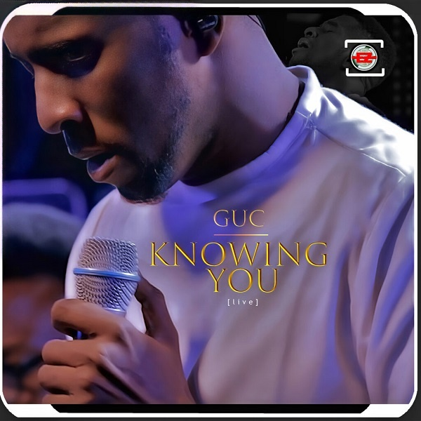 Knowing-You-GUC [MP3 DOWNLOAD] Knowing You – GUC (+ Video)