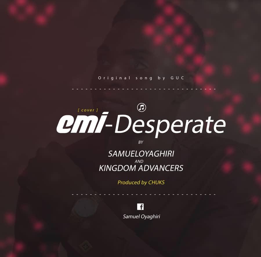 Emi Desperate - Samuel Oyaghiri & Kingdom Advancers