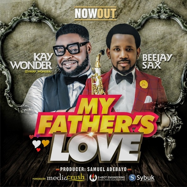 My-fathers-Love-Kay-Wonder-Ft.-Beejay-Sax [MP3 DOWNLOAD] My Father's Love – Kay Wonder Ft. Beejay Sax (+ Lyrics)