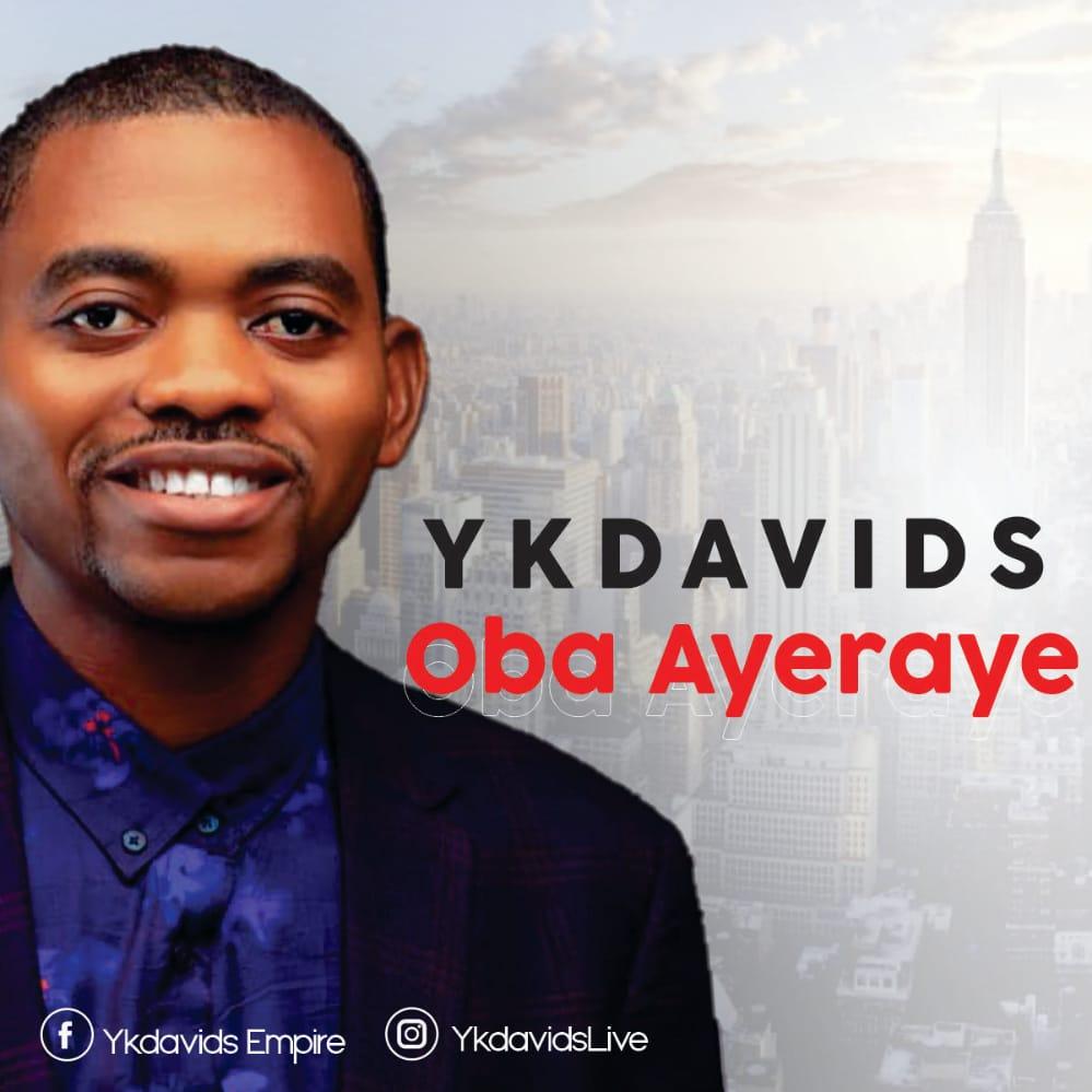 Oba-Ayeraye-Ykdavids [MP3 DOWNLOAD] Oba Ayeraye – YkDavids
