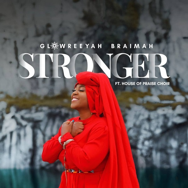 Stronger-Glowreeyah-Ft.-House-Of-Praise-Choir [MP3 DOWNLOAD] Stronger – Glowreeyah Ft. House Of Praise Choir