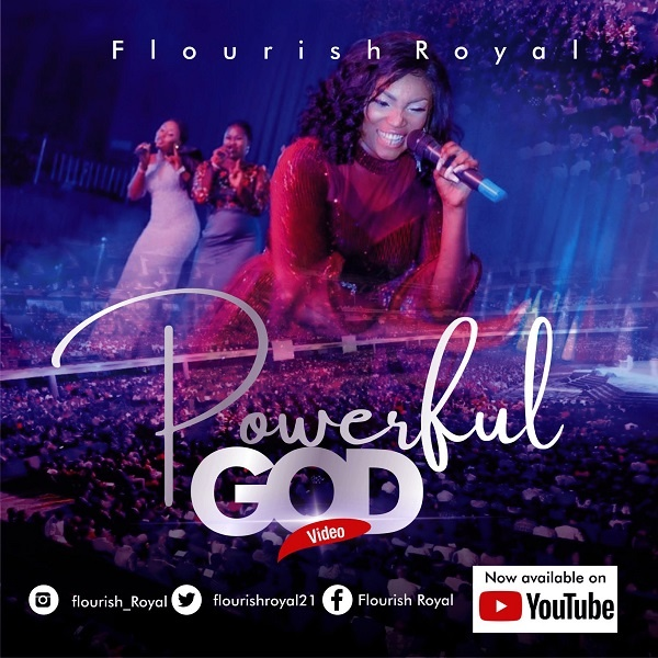 Video-Powerful-God-Flourish-Royal [MP3 DOWNLOAD] Powerful God – Flourish Royal (+ Video)
