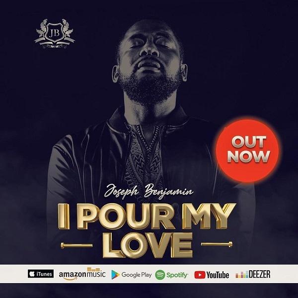 I-Pour-My-Love-Joseph-Benjamin [MP3 DOWNLOAD] I Pour My Love – Joseph Benjamin