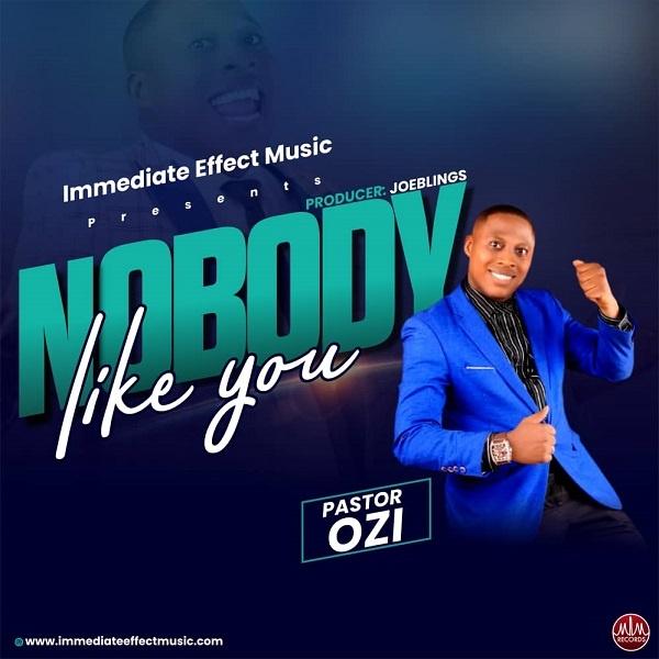 Nobody Like You - Pastor Ozi