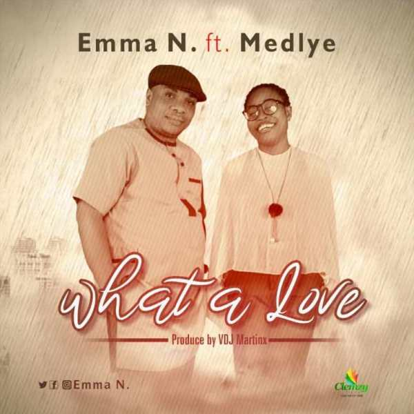 What A Love - Emma N Ft. Tokoni Medlye