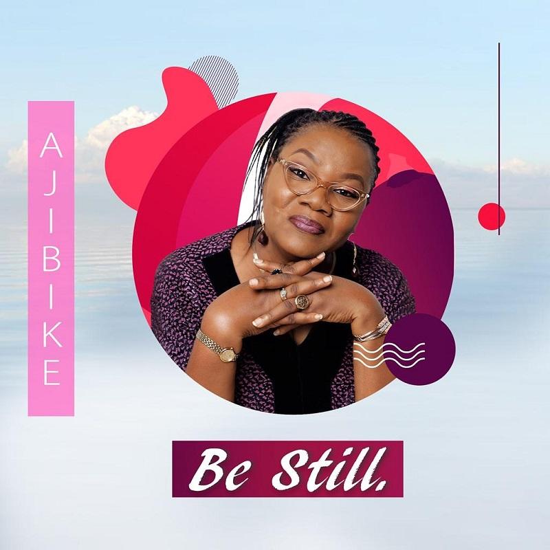 Be-Still-Ajibike [MP3 DOWNLOAD] Be Still – Ajibike