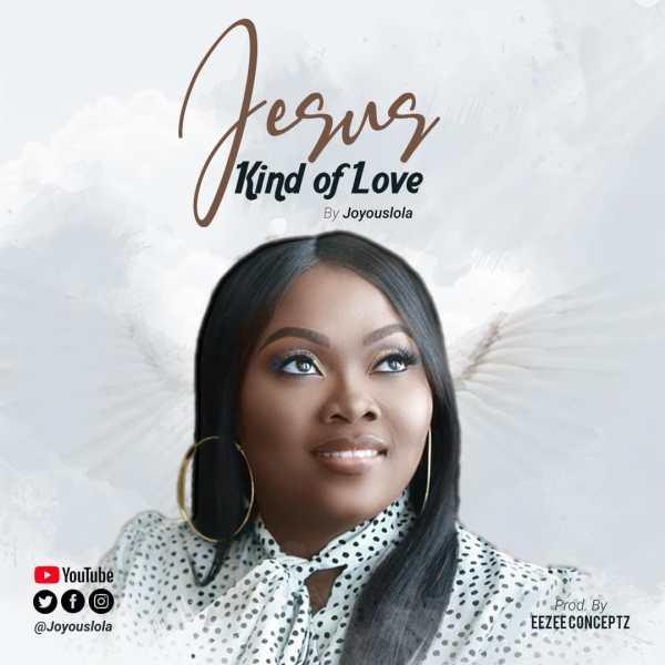 Jesus Kind Of Love - Joyouslola