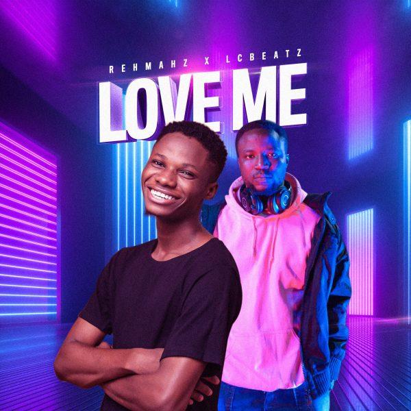 Love Me - Rehmahz Feat. LC Beatz