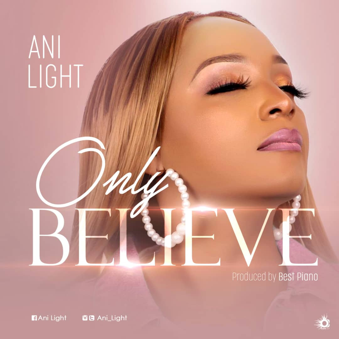 Only-Believe-Ani-Light [MP3 DOWNLOAD] Only Believe – Ani Light