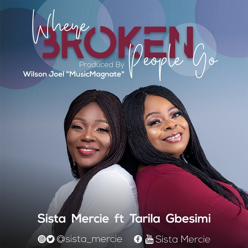Where-Broken-People-Go-Sista-Mercie-Ft.-Tarila-Gbesimi- [MP3 DOWNLOAD] Where Broken People Go – Sista Mercie Ft. Tarila Gbesimi