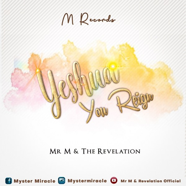 Yeshua You Reign - Mr . M & Revelation
