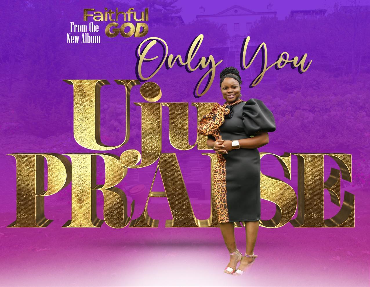 Only-You-Uju-Praise [Music + Lyrics] Only You – Uju Praise