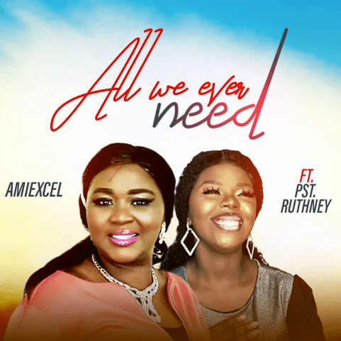 All We Ever Need - Amiexcel Ft. Pst Ruthney