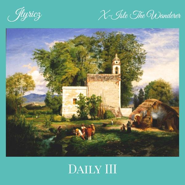 Daily 3.0 - Jlyricz Ft. X-Isle The Wanderer