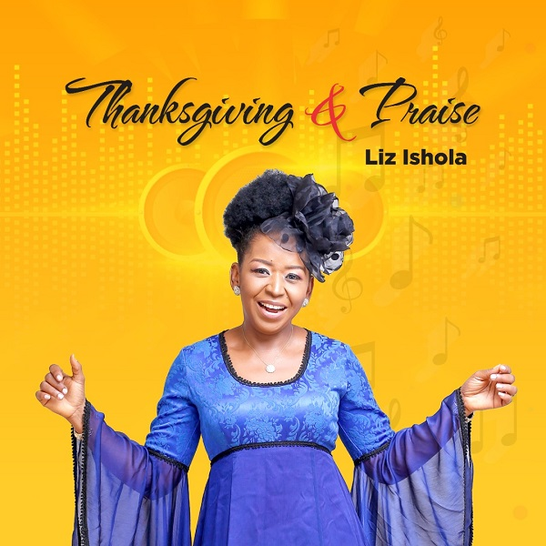 Thanksgiving And Praise - Liz Ishola