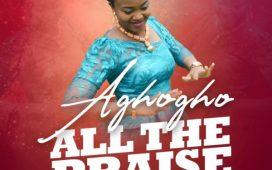 Aghogho – All The Praise