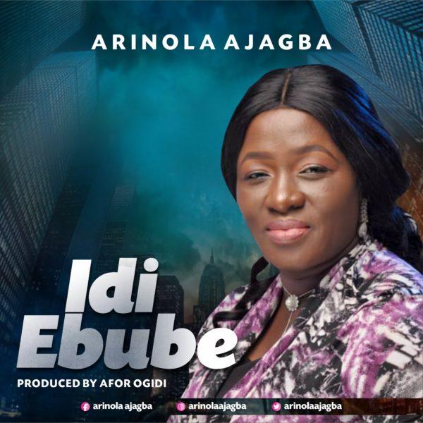 """Arinola-Ajagba-Idi-Ebubee [Lyrics] Arinola Ajagba – """"Idi Ebube"""""""