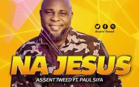 Assent Tweed Ft. Paul Sifa - Na Jesus