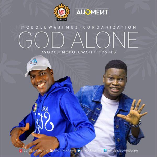 Ayo Moboluwaji Ft Tosin Bee - God Alone